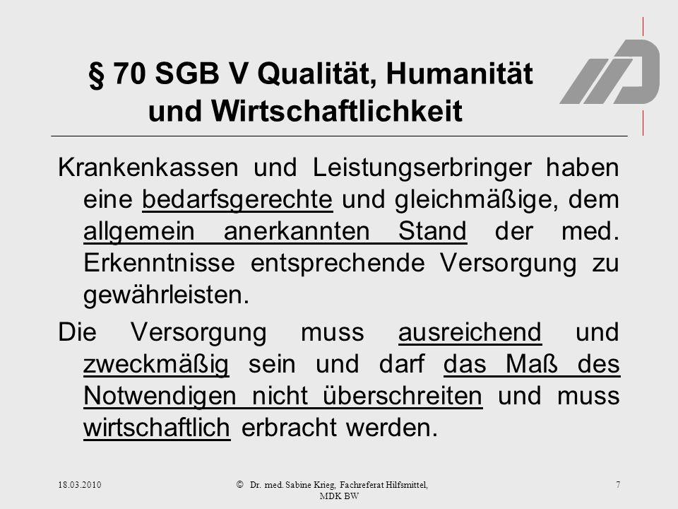 © § 70 SGB V Qualität, Humanität und Wirtschaftlichkeit Krankenkassen und Leistungserbringer haben eine bedarfsgerechte und gleichmäßige, dem allgemein anerkannten Stand der med.