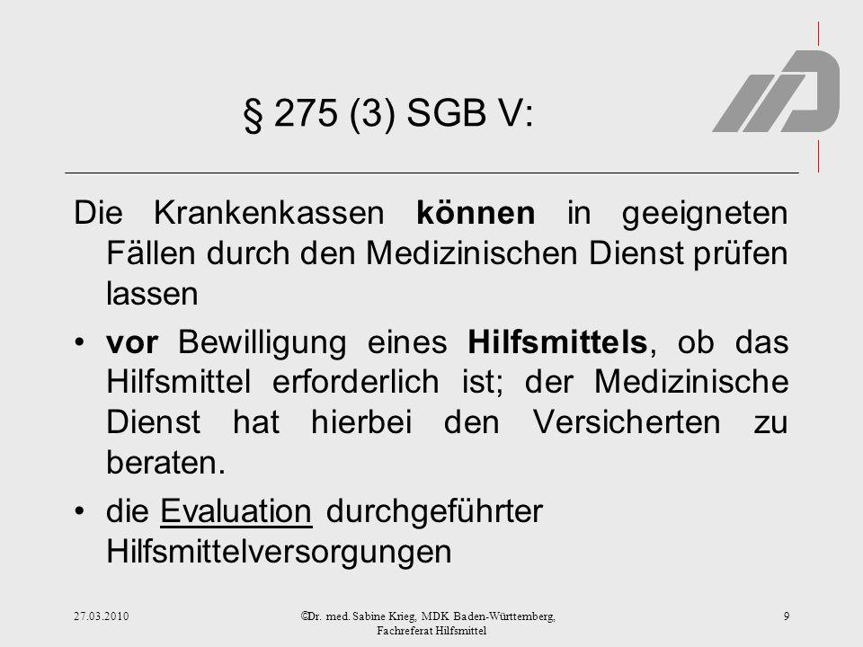 © § 275 (3) SGB V: Die Krankenkassen können in geeigneten Fällen durch den Medizinischen Dienst prüfen lassen vor Bewilligung eines Hilfsmittels, ob das Hilfsmittel erforderlich ist; der Medizinische Dienst hat hierbei den Versicherten zu beraten.