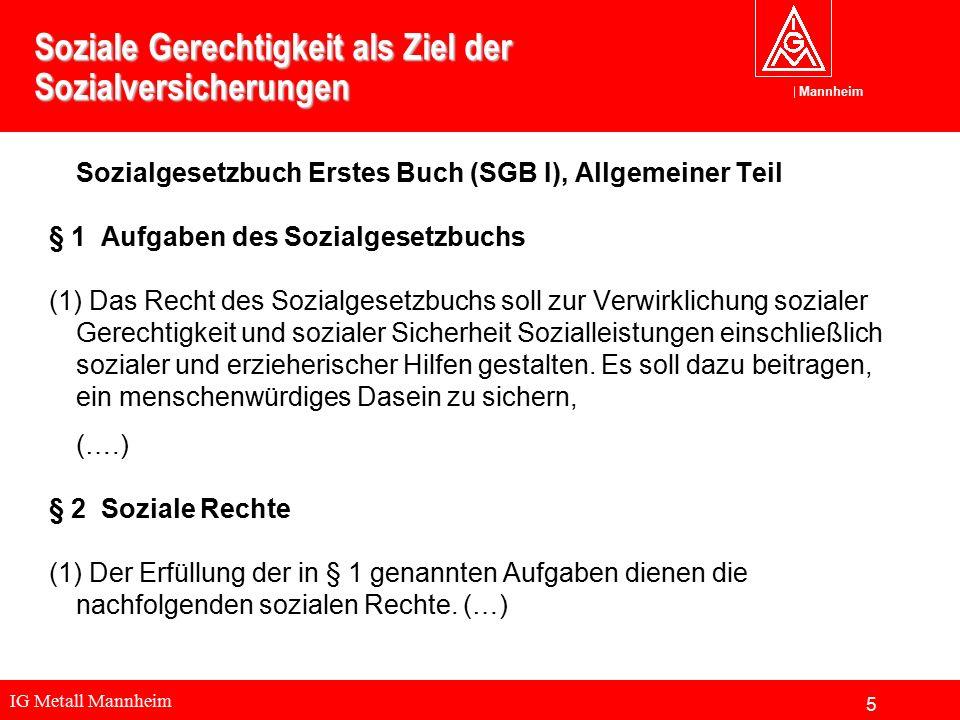 IG Metall Mannheim Mannheim Soziale Gerechtigkeit als Ziel der Sozialversicherungen Sozialgesetzbuch Erstes Buch (SGB I), Allgemeiner Teil § 1 Aufgabe