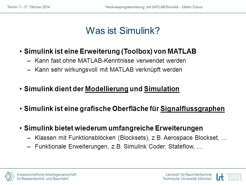 Wissenschaftliche Arbeitsgemeinschaft für Raketentechnik und Raumfahrt Lehrstuhl für Raumfahrttechnik Technische Universität München Was ist Simulink?