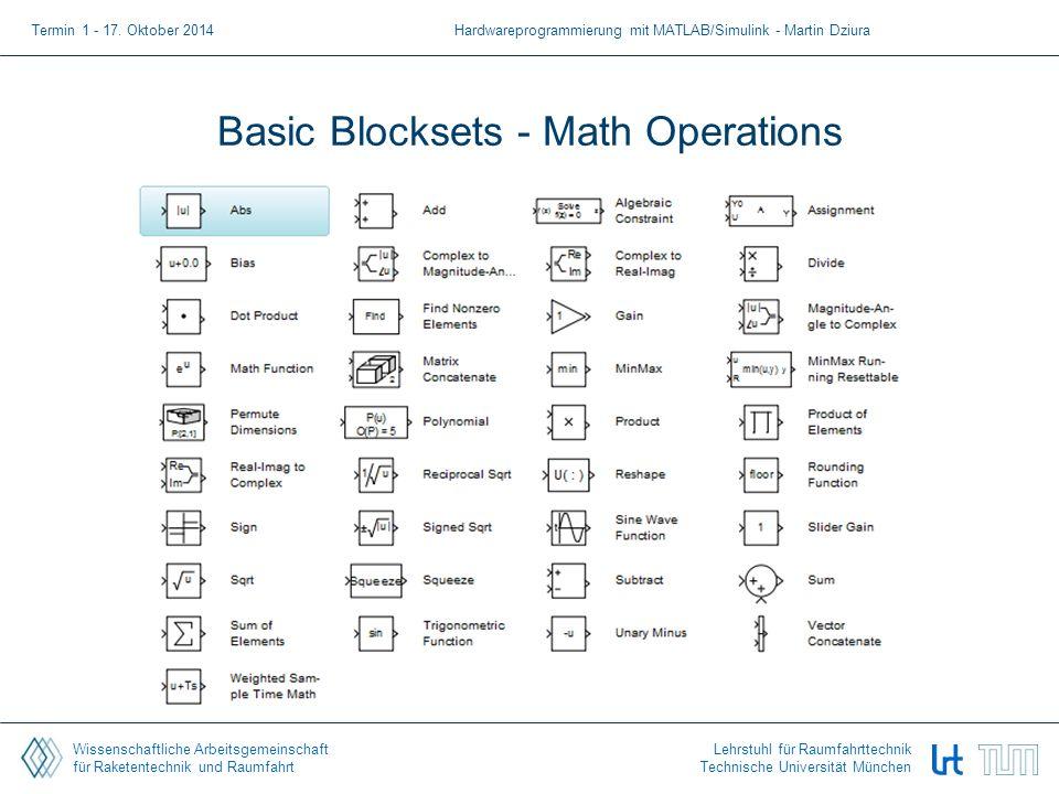 Wissenschaftliche Arbeitsgemeinschaft für Raketentechnik und Raumfahrt Lehrstuhl für Raumfahrttechnik Technische Universität München Basic Blocksets - Math Operations Termin 1 - 17.