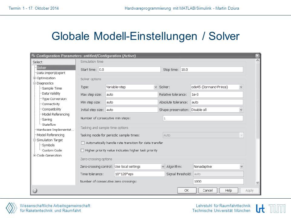 Wissenschaftliche Arbeitsgemeinschaft für Raketentechnik und Raumfahrt Lehrstuhl für Raumfahrttechnik Technische Universität München Globale Modell-Einstellungen / Solver Termin 1 - 17.