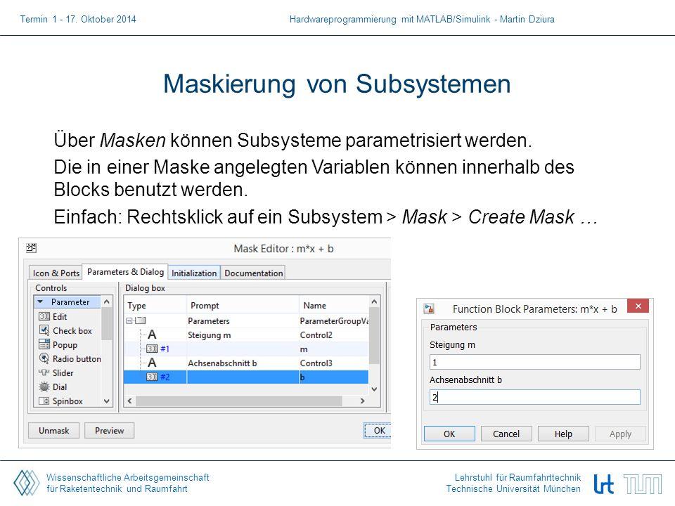 Wissenschaftliche Arbeitsgemeinschaft für Raketentechnik und Raumfahrt Lehrstuhl für Raumfahrttechnik Technische Universität München Maskierung von Subsystemen Über Masken können Subsysteme parametrisiert werden.