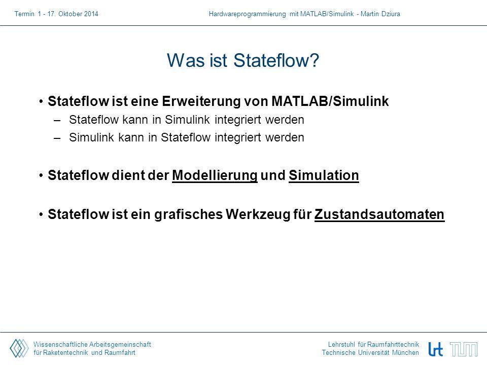 Wissenschaftliche Arbeitsgemeinschaft für Raketentechnik und Raumfahrt Lehrstuhl für Raumfahrttechnik Technische Universität München Was ist Stateflow
