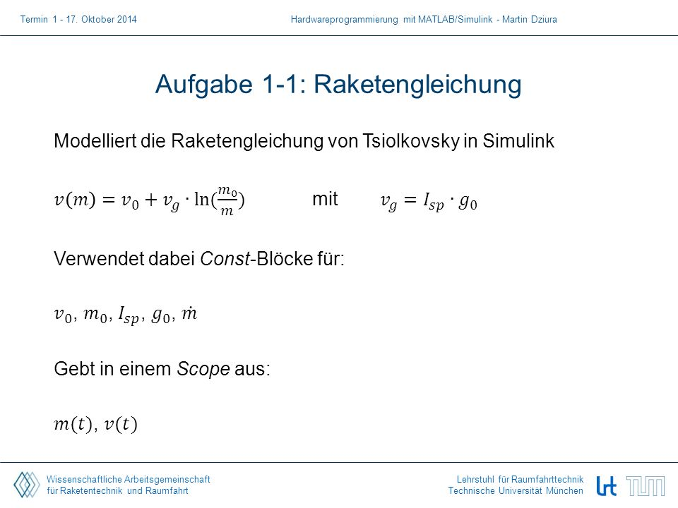 Wissenschaftliche Arbeitsgemeinschaft für Raketentechnik und Raumfahrt Lehrstuhl für Raumfahrttechnik Technische Universität München Aufgabe 1-1: Raketengleichung Termin 1 - 17.