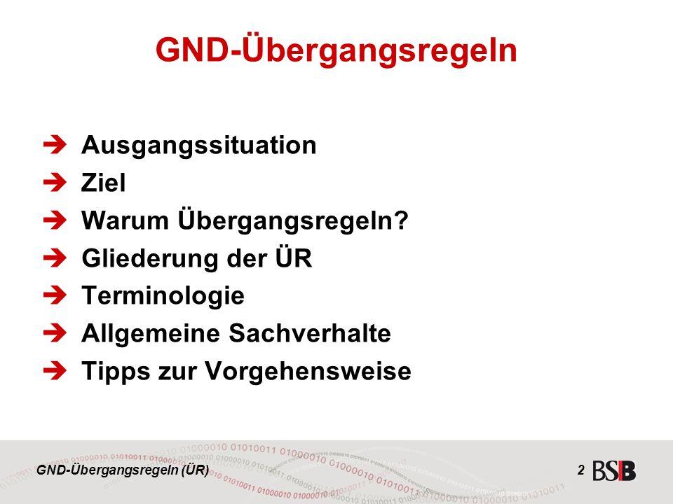 GND-Übergangsregeln (ÜR) 2  Ausgangssituation  Ziel  Warum Übergangsregeln.