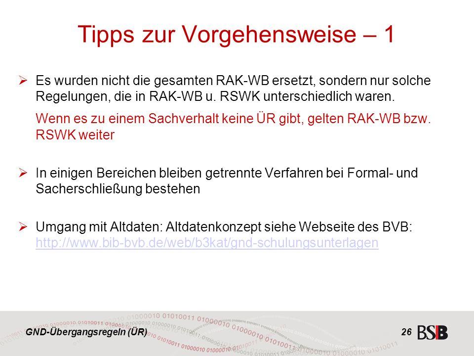 GND-Übergangsregeln (ÜR) Tipps zur Vorgehensweise – 1  Es wurden nicht die gesamten RAK-WB ersetzt, sondern nur solche Regelungen, die in RAK-WB u.