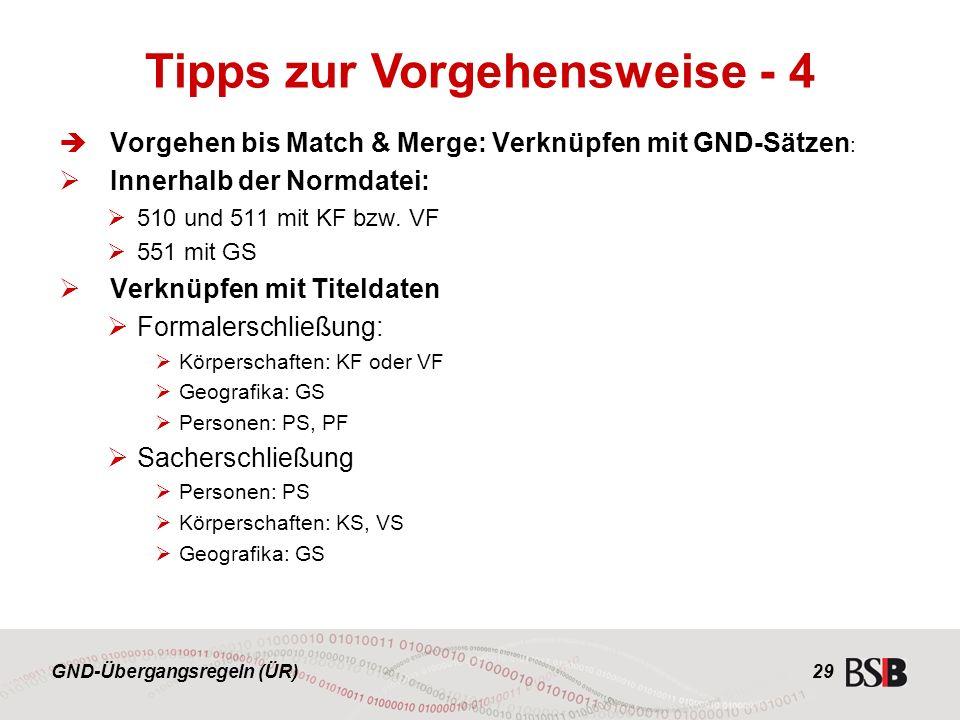 GND-Übergangsregeln (ÜR) 29  Vorgehen bis Match & Merge: Verknüpfen mit GND-Sätzen :  Innerhalb der Normdatei:  510 und 511 mit KF bzw.