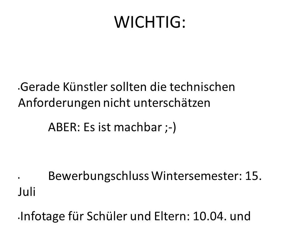 WICHTIG: Gerade Künstler sollten die technischen Anforderungen nicht unterschätzen ABER: Es ist machbar ;-) Bewerbungschluss Wintersemester: 15. Juli