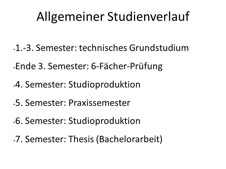 Allgemeiner Studienverlauf 1.-3. Semester: technisches Grundstudium Ende 3. Semester: 6-Fächer-Prüfung 4. Semester: Studioproduktion 5. Semester: Prax
