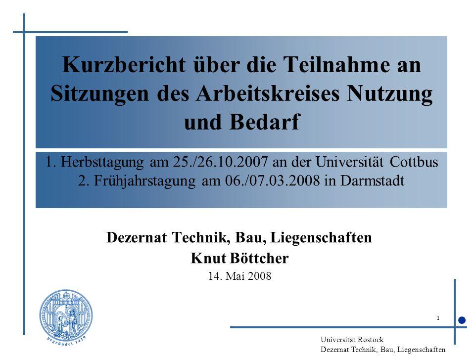 Universität Rostock Dezernat Technik, Bau, Liegenschaften 1 Kurzbericht über die Teilnahme an Sitzungen des Arbeitskreises Nutzung und Bedarf Dezernat