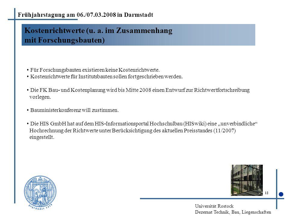 Universität Rostock Dezernat Technik, Bau, Liegenschaften 12 Kostenrichtwerte (u. a. im Zusammenhang mit Forschungsbauten) Frühjahrstagung am 06./07.0