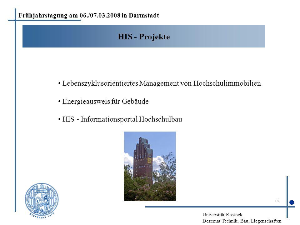 Universität Rostock Dezernat Technik, Bau, Liegenschaften 13 HIS - Projekte Frühjahrstagung am 06./07.03.2008 in Darmstadt Lebenszyklusorientiertes Ma