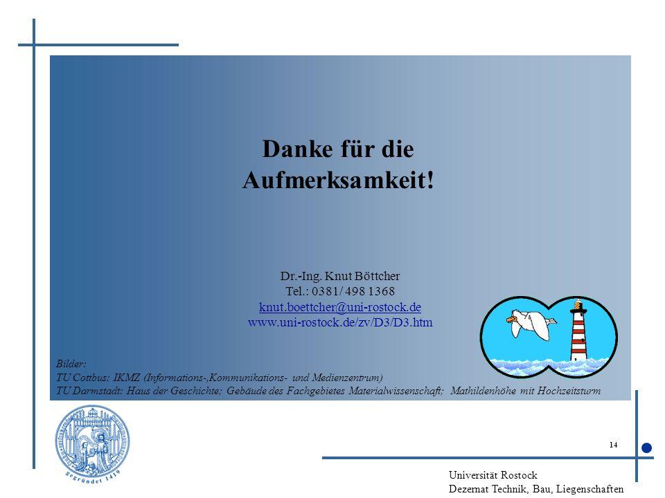 Universität Rostock Dezernat Technik, Bau, Liegenschaften 14 Danke für die Aufmerksamkeit! Dr.-Ing. Knut Böttcher Tel.: 0381/ 498 1368 knut.boettcher@