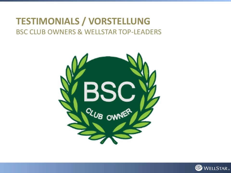 TESTIMONIALS / VORSTELLUNG BSC CLUB OWNERS & WELLSTAR TOP-LEADERS