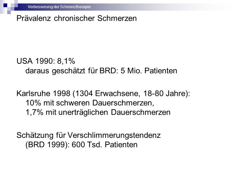 Verbesserung der Schmerztherapie USA 1990: 8,1% daraus geschätzt für BRD: 5 Mio. Patienten Karlsruhe 1998 (1304 Erwachsene, 18-80 Jahre): 10% mit schw