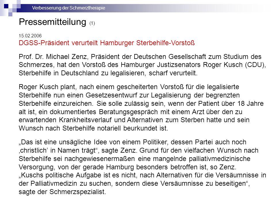 Verbesserung der Schmerztherapie 15.02.2006 DGSS-Präsident verurteilt Hamburger Sterbehilfe-Vorstoß Prof. Dr. Michael Zenz, Präsident der Deutschen Ge