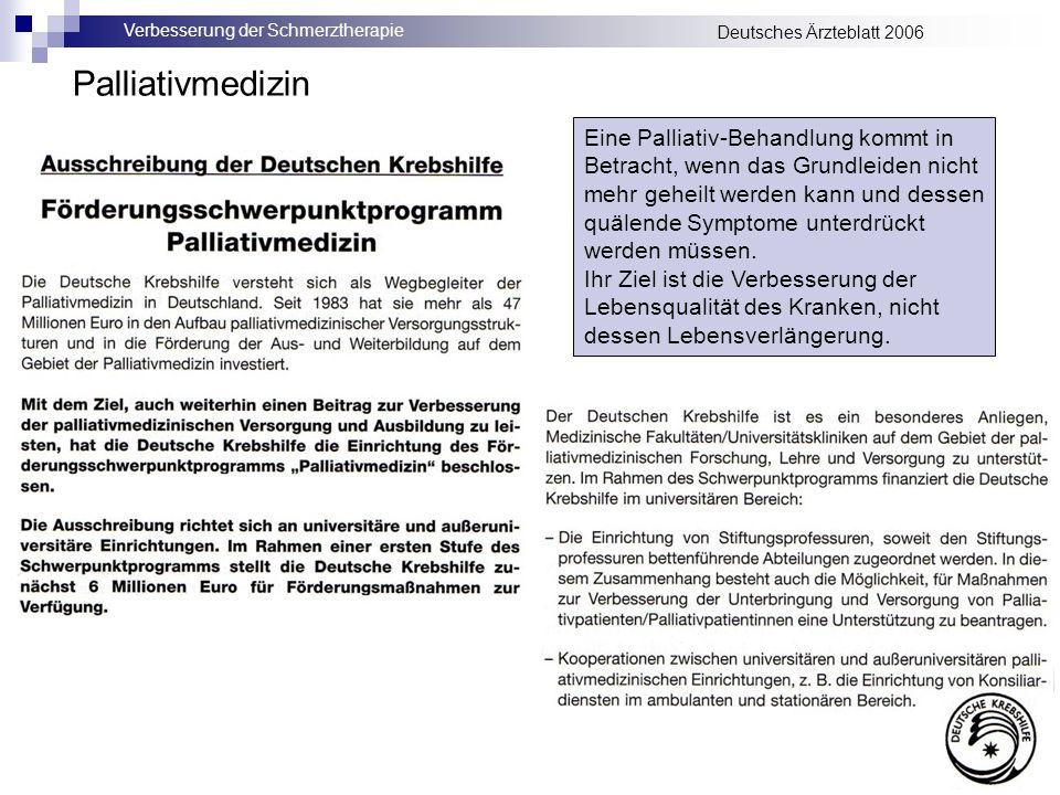 Verbesserung der Schmerztherapie Deutsches Ärzteblatt 2006 Palliativmedizin Eine Palliativ-Behandlung kommt in Betracht, wenn das Grundleiden nicht mehr geheilt werden kann und dessen quälende Symptome unterdrückt werden müssen.