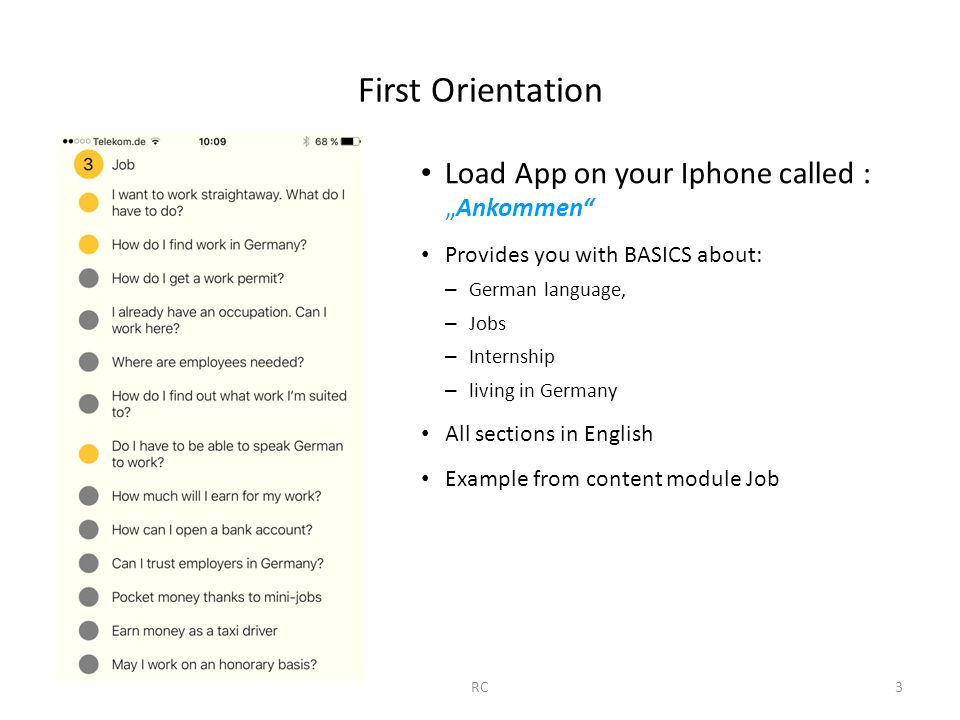 "First Orientation Load App on your Iphone called : ""Ankommen"" Provides you with BASICS about: – German language, – Jobs – Internship – living in Germa"