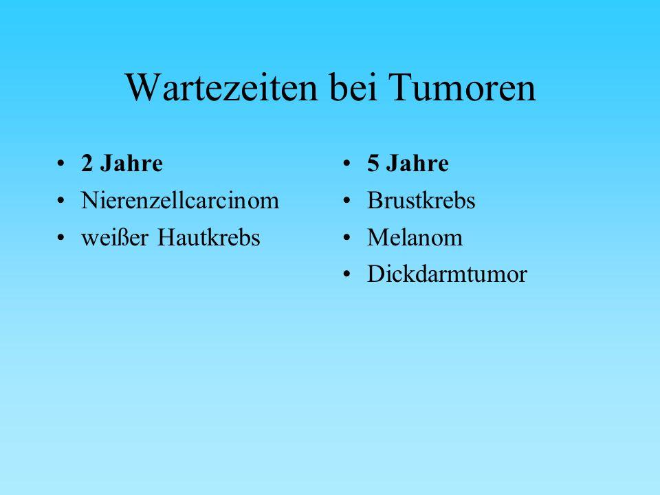 Wartezeiten bei Tumoren 2 Jahre Nierenzellcarcinom weißer Hautkrebs 5 Jahre Brustkrebs Melanom Dickdarmtumor