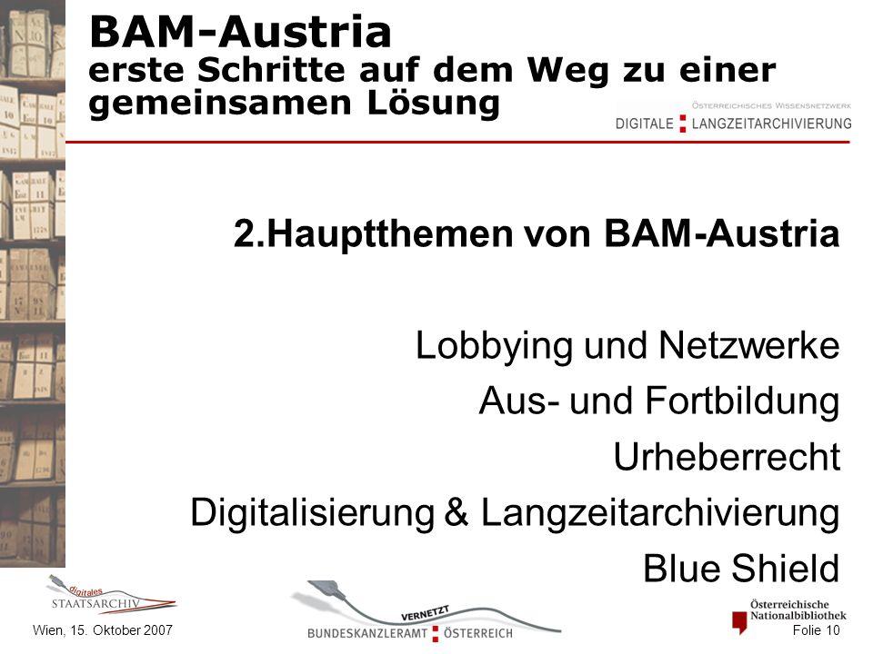 Wien, 15. Oktober 2007 Folie 10 BAM-Austria erste Schritte auf dem Weg zu einer gemeinsamen Lösung 2.Hauptthemen von BAM-Austria Lobbying und Netzwerk