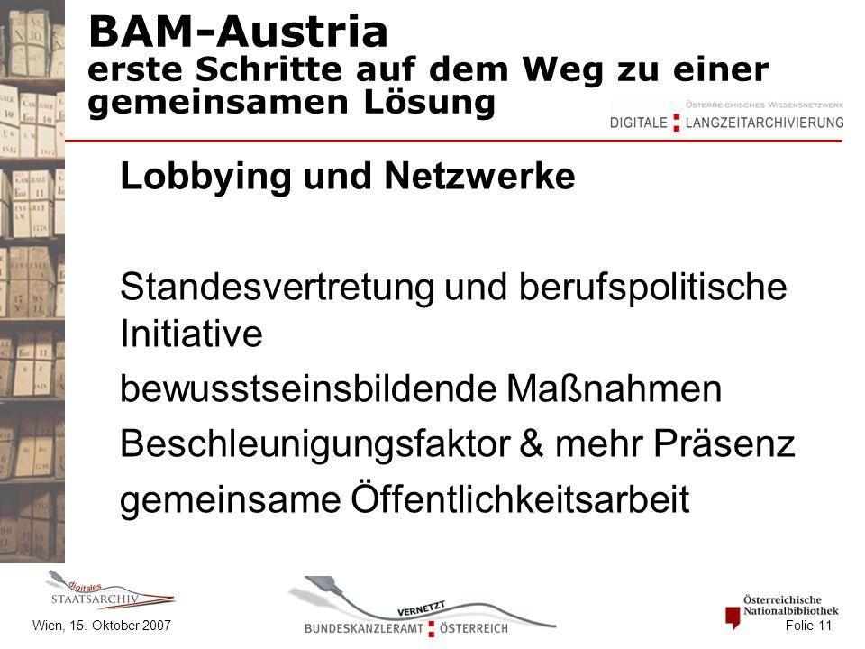 Wien, 15. Oktober 2007 Folie 11 BAM-Austria erste Schritte auf dem Weg zu einer gemeinsamen Lösung Lobbying und Netzwerke Standesvertretung und berufs