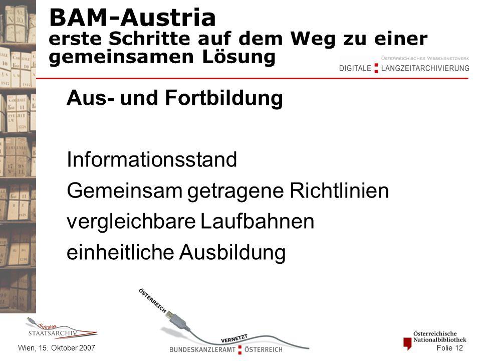 Wien, 15. Oktober 2007 Folie 12 BAM-Austria erste Schritte auf dem Weg zu einer gemeinsamen Lösung Aus- und Fortbildung Informationsstand Gemeinsam ge