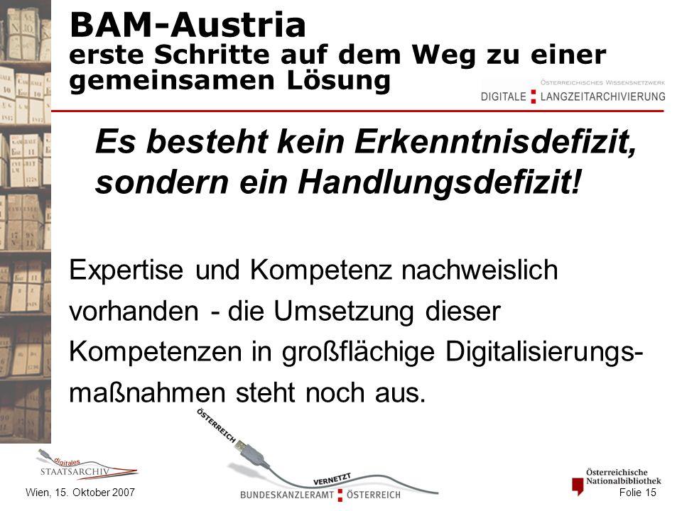 Wien, 15. Oktober 2007 Folie 15 BAM-Austria erste Schritte auf dem Weg zu einer gemeinsamen Lösung Es besteht kein Erkenntnisdefizit, sondern ein Hand