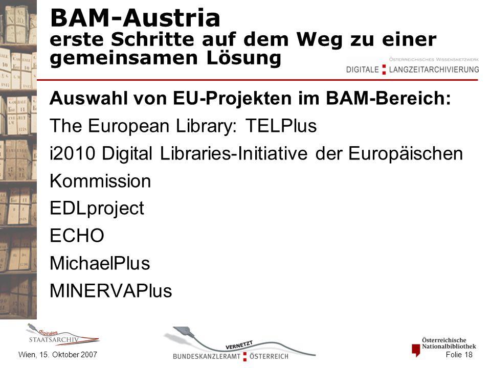 Wien, 15. Oktober 2007 Folie 18 BAM-Austria erste Schritte auf dem Weg zu einer gemeinsamen Lösung Auswahl von EU-Projekten im BAM-Bereich: The Europe