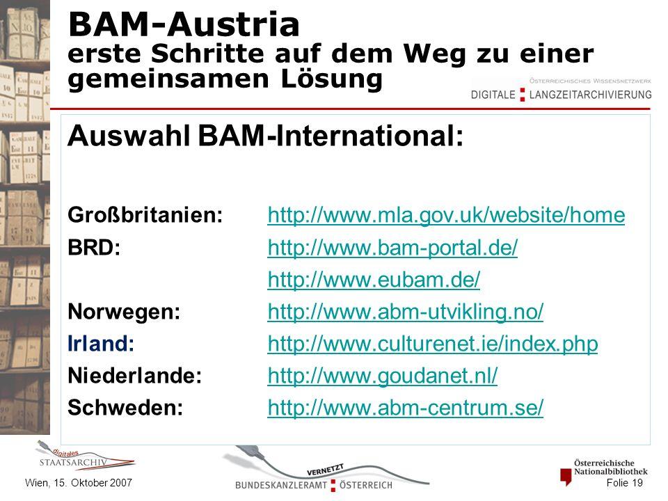 Wien, 15. Oktober 2007 Folie 19 BAM-Austria erste Schritte auf dem Weg zu einer gemeinsamen Lösung Auswahl BAM-International: Großbritanien:http://www
