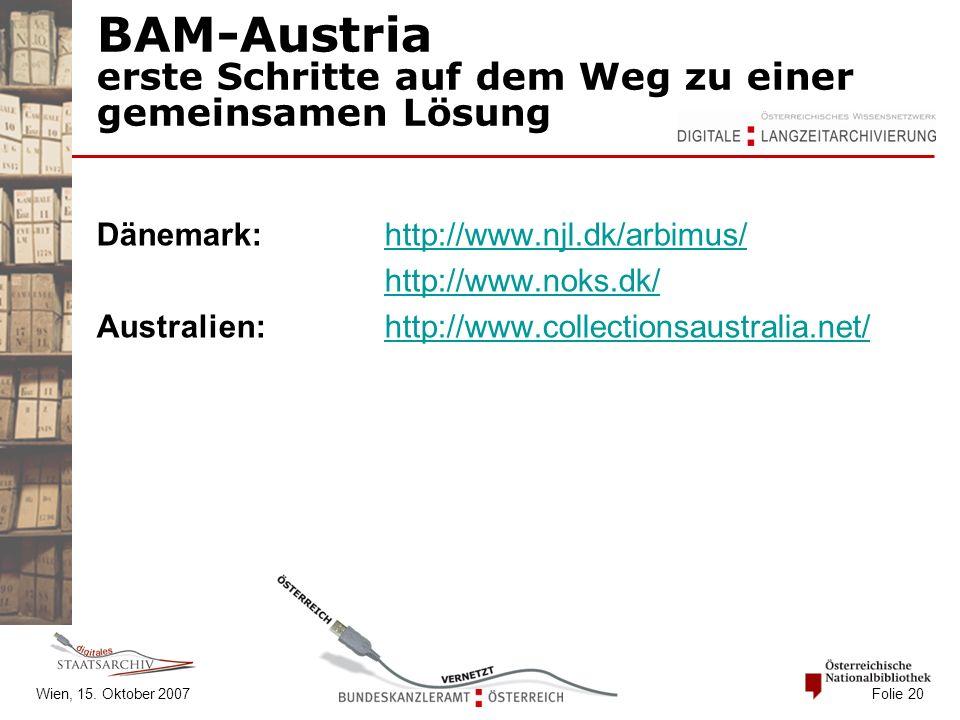 Wien, 15. Oktober 2007 Folie 20 BAM-Austria erste Schritte auf dem Weg zu einer gemeinsamen Lösung Dänemark:http://www.njl.dk/arbimus/http://www.njl.d