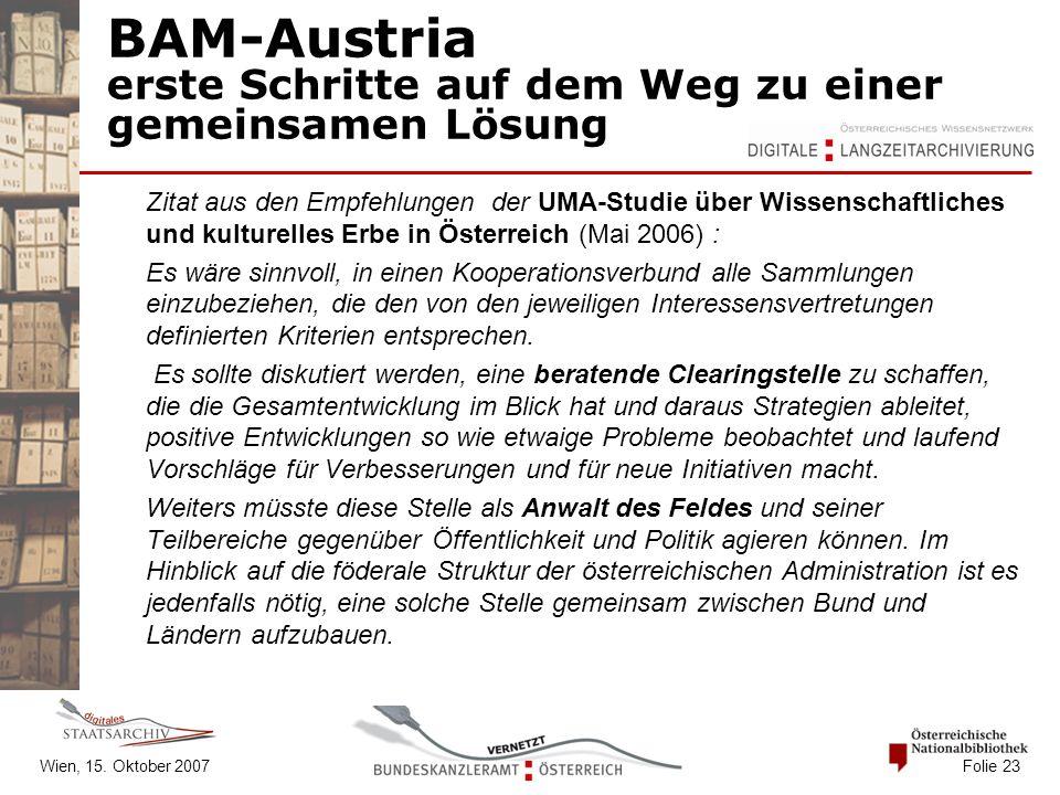 Wien, 15. Oktober 2007 Folie 23 BAM-Austria erste Schritte auf dem Weg zu einer gemeinsamen Lösung Zitat aus den Empfehlungen der UMA-Studie über Wiss