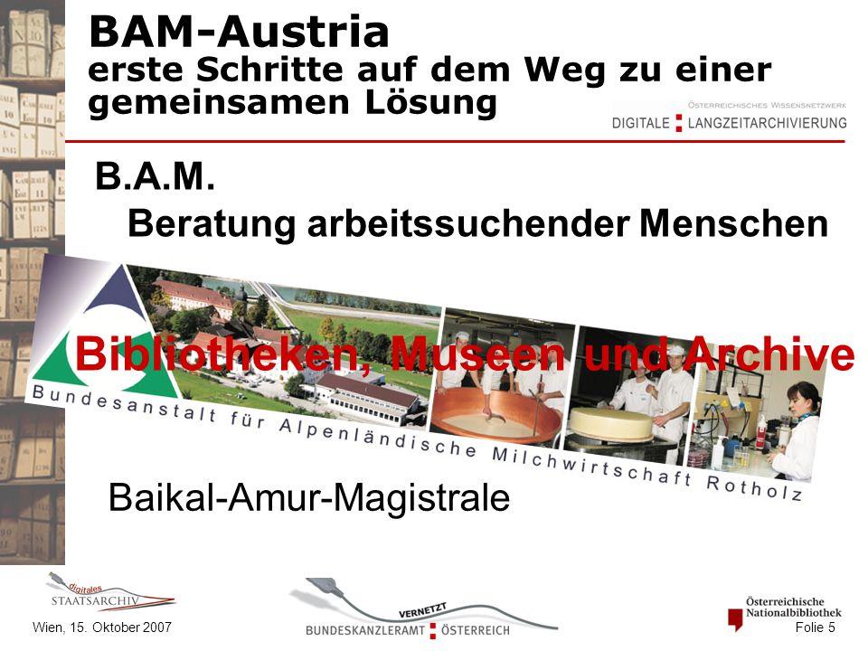Wien, 15. Oktober 2007 Folie 5 BAM-Austria erste Schritte auf dem Weg zu einer gemeinsamen Lösung B.A.M. Beratung arbeitssuchender Menschen Baikal-Amu