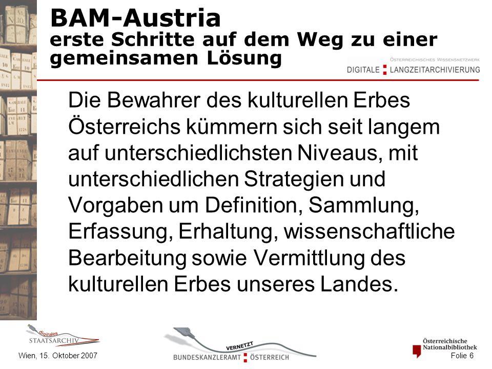 Wien, 15. Oktober 2007 Folie 6 BAM-Austria erste Schritte auf dem Weg zu einer gemeinsamen Lösung Die Bewahrer des kulturellen Erbes Österreichs kümme