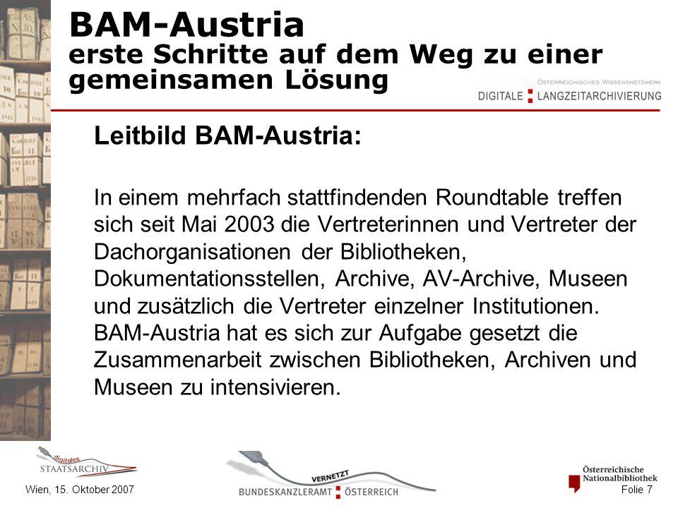 Wien, 15. Oktober 2007 Folie 7 BAM-Austria erste Schritte auf dem Weg zu einer gemeinsamen Lösung Leitbild BAM-Austria: In einem mehrfach stattfindend