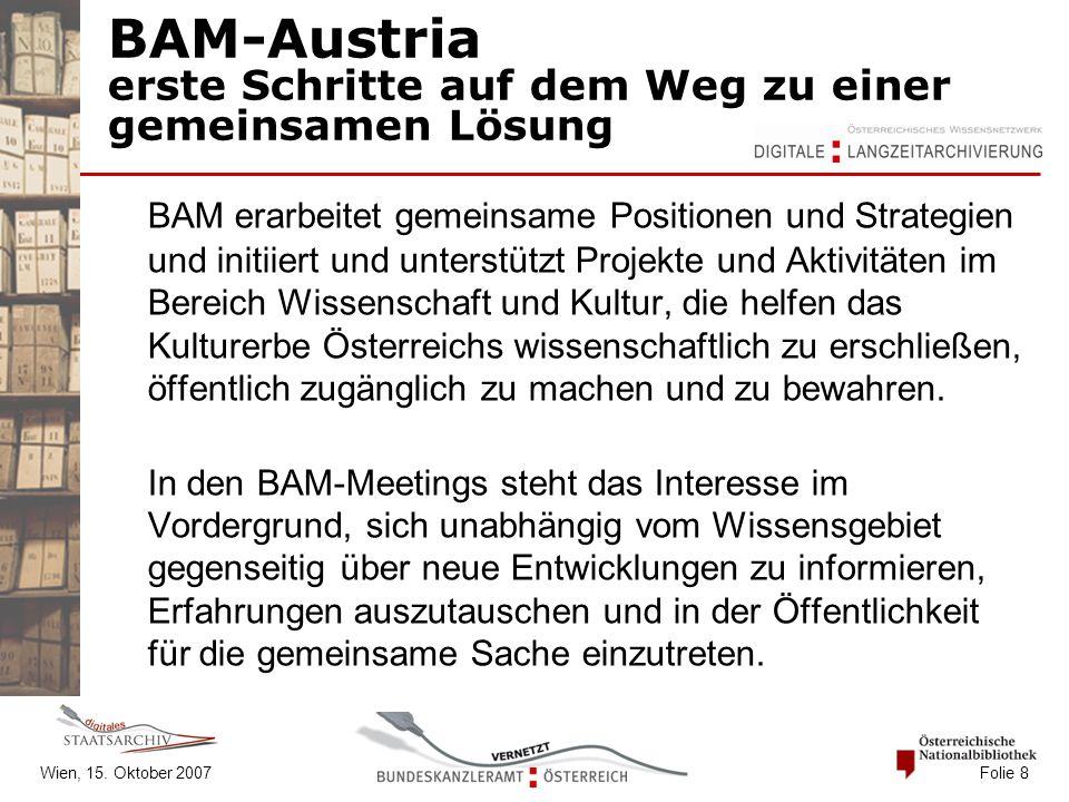 Wien, 15. Oktober 2007 Folie 8 BAM-Austria erste Schritte auf dem Weg zu einer gemeinsamen Lösung BAM erarbeitet gemeinsame Positionen und Strategien