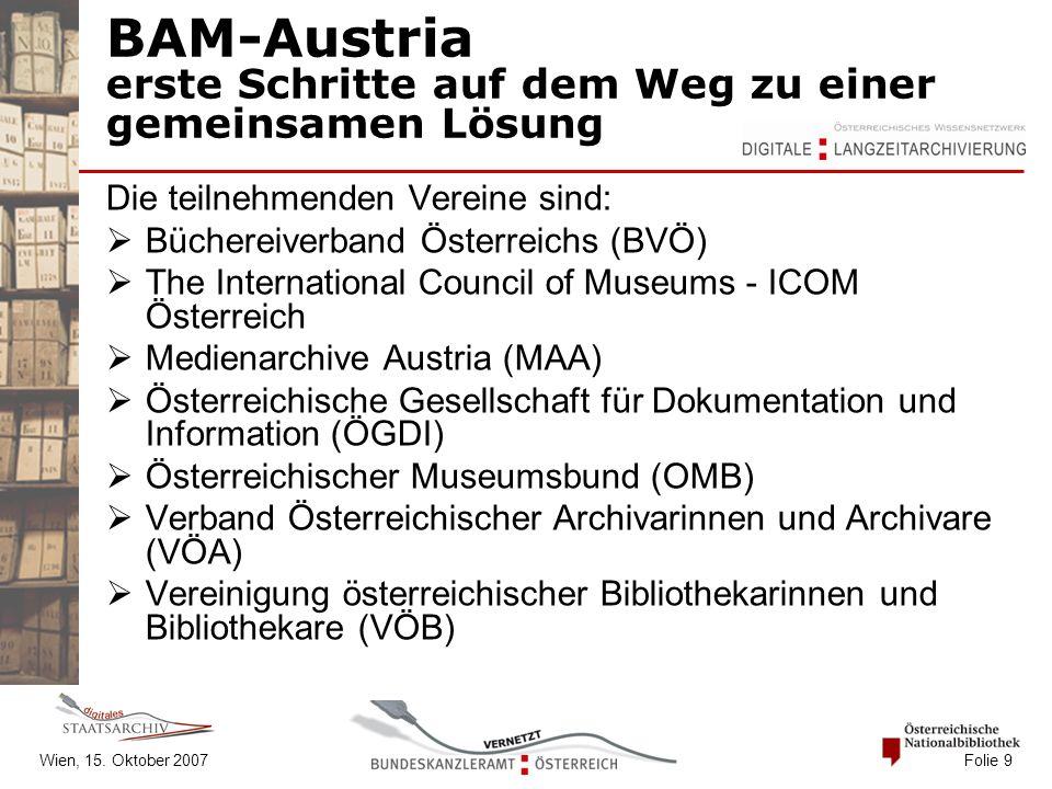 Wien, 15. Oktober 2007 Folie 9 BAM-Austria erste Schritte auf dem Weg zu einer gemeinsamen Lösung Die teilnehmenden Vereine sind:  Büchereiverband Ös