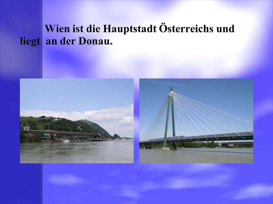 Wien ist die Hauptstadt Österreichs und liegt an der Donau.
