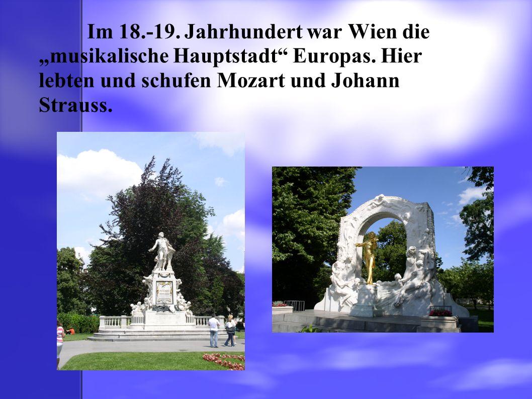 """Im 18.-19. Jahrhundert war Wien die """"musikalische Hauptstadt"""" Europas. Hier lebten und schufen Mozart und Johann Strauss."""