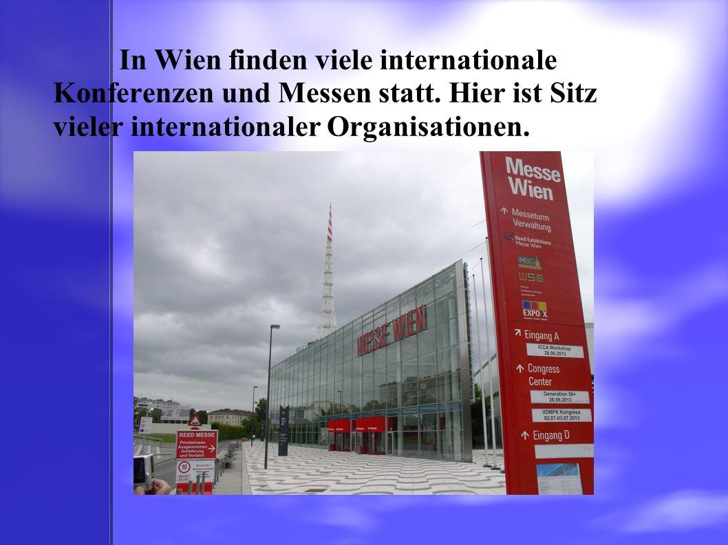 In Wien finden viele internationale Konferenzen und Messen statt. Hier ist Sitz vieler internationaler Organisationen.