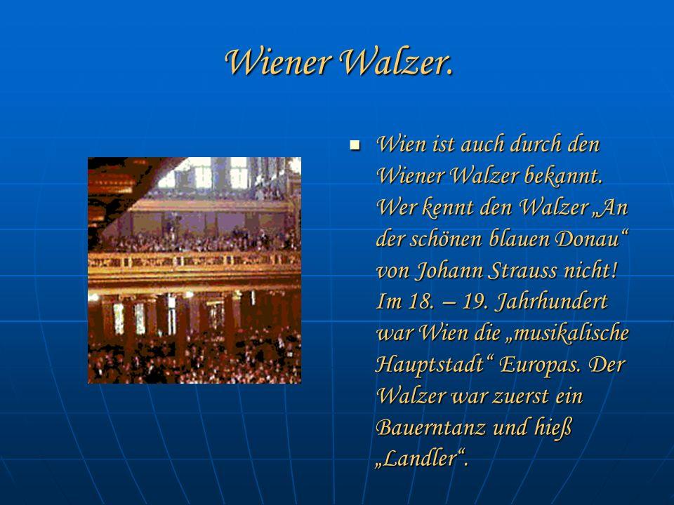 Wiener Walzer. Wien ist auch durch den Wiener Walzer bekannt.
