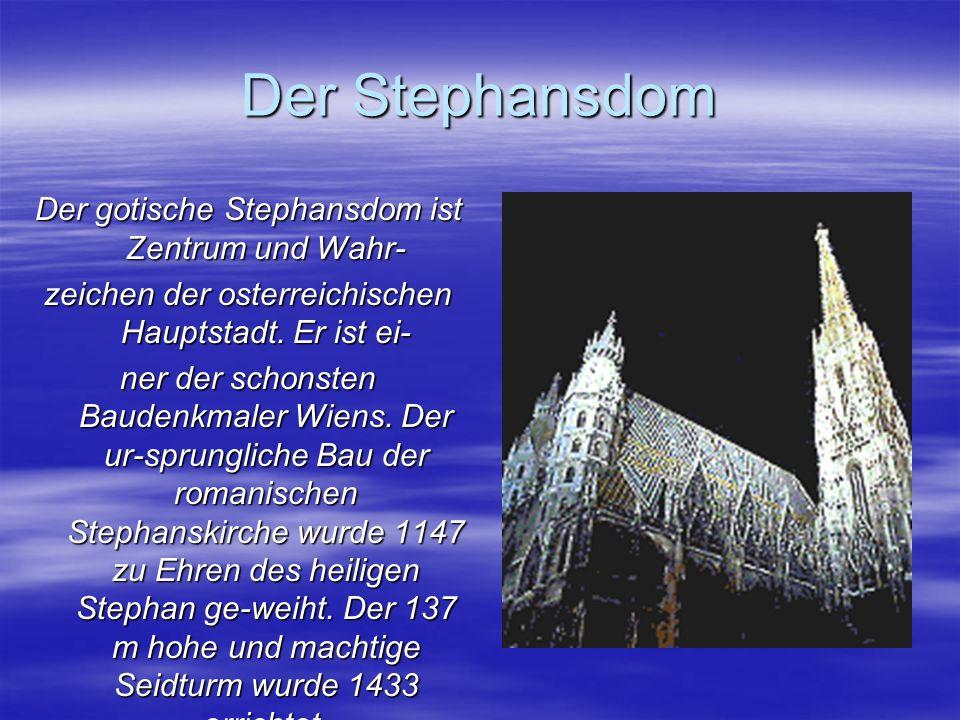 Der Stephansdom Der gotische Stephansdom ist Zentrum und Wahr- zeichen der osterreichischen Hauptstadt.