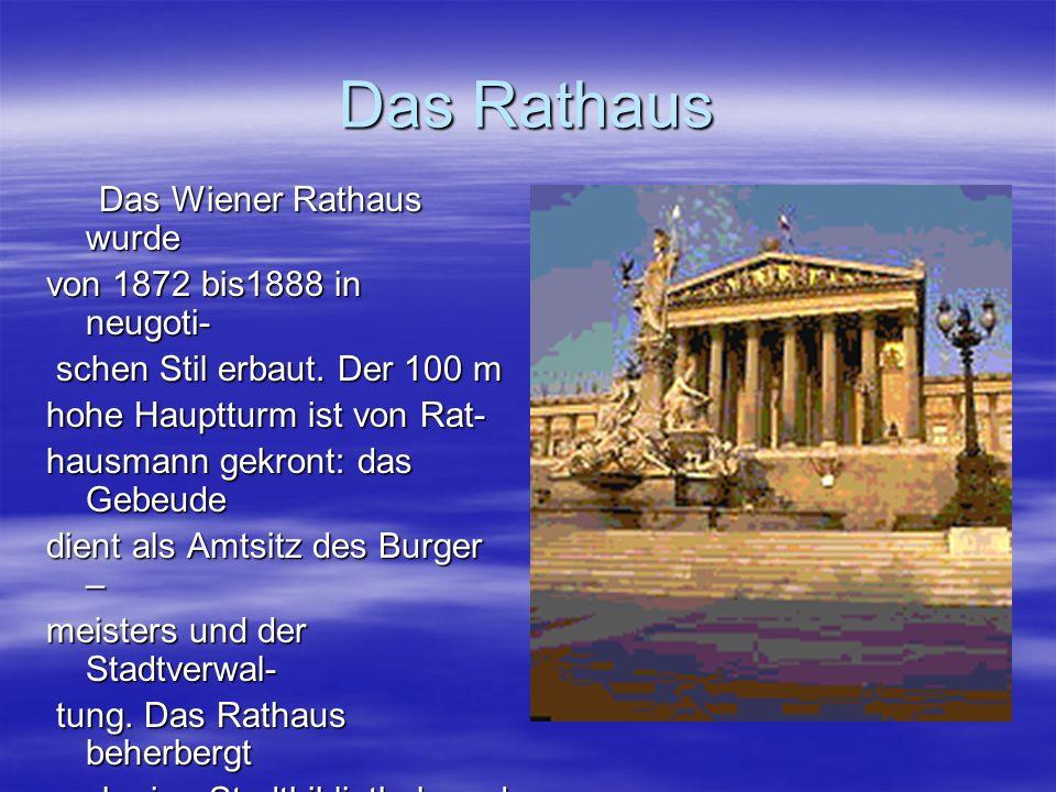 Das Rathaus Das Wiener Rathaus wurde Das Wiener Rathaus wurde von 1872 bis1888 in neugoti- schen Stil erbaut.