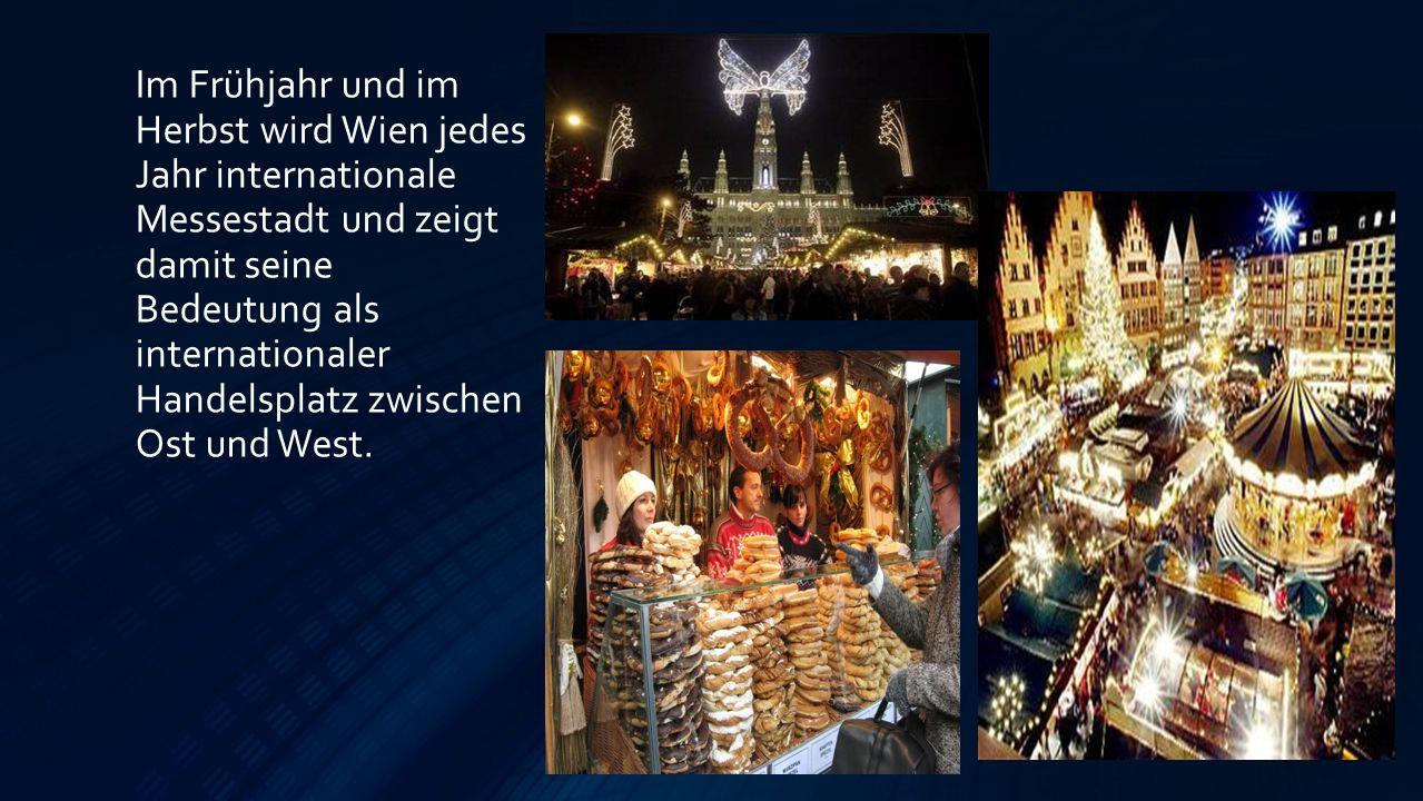 Im Frühjahr und im Herbst wird Wien jedes Jahr internationale Messestadt und zeigt damit seine Bedeutung als internationaler Handelsplatz zwischen Ost und West.