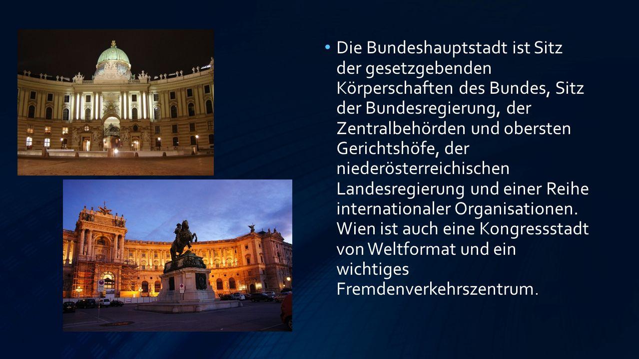 Die Bundeshauptstadt ist Sitz der gesetzgebenden Körperschaften des Bundes, Sitz der Bundesregierung, der Zentralbehörden und obersten Gerichtshöfe, der niederösterreichischen Landesregierung und einer Reihe internationaler Organisationen.