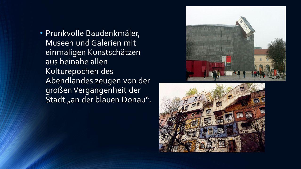 """Prunkvolle Baudenkmäler, Museen und Galerien mit einmaligen Kunstschätzen aus beinahe allen Kulturepochen des Abendlandes zeugen von der großen Vergangenheit der Stadt """"an der blauen Donau ."""