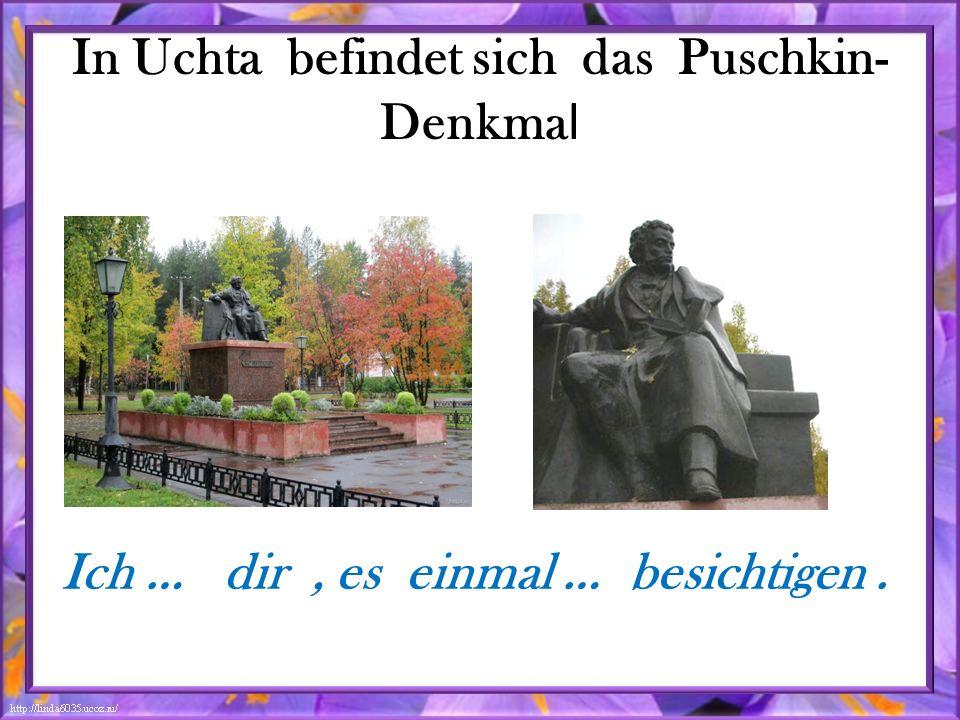 In Uchta befindet sich das Puschkin- Denkma l Ich … dir, es einmal … besichtigen.