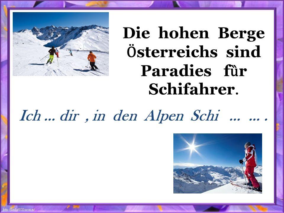 Die hohen Berge Ӧ sterreichs sind Paradies f ȕ r Schifahrer. Ich … dir, in den Alpen Schi … ….