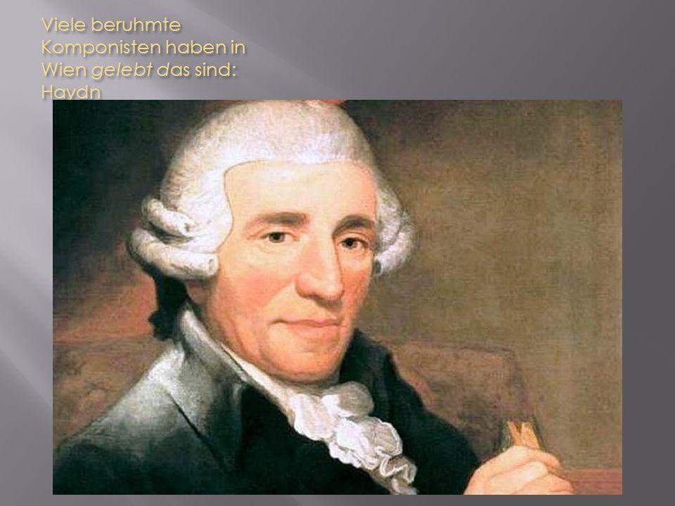 Viele beruhmte Komponisten haben in Wien gelebt das sind: Haydn