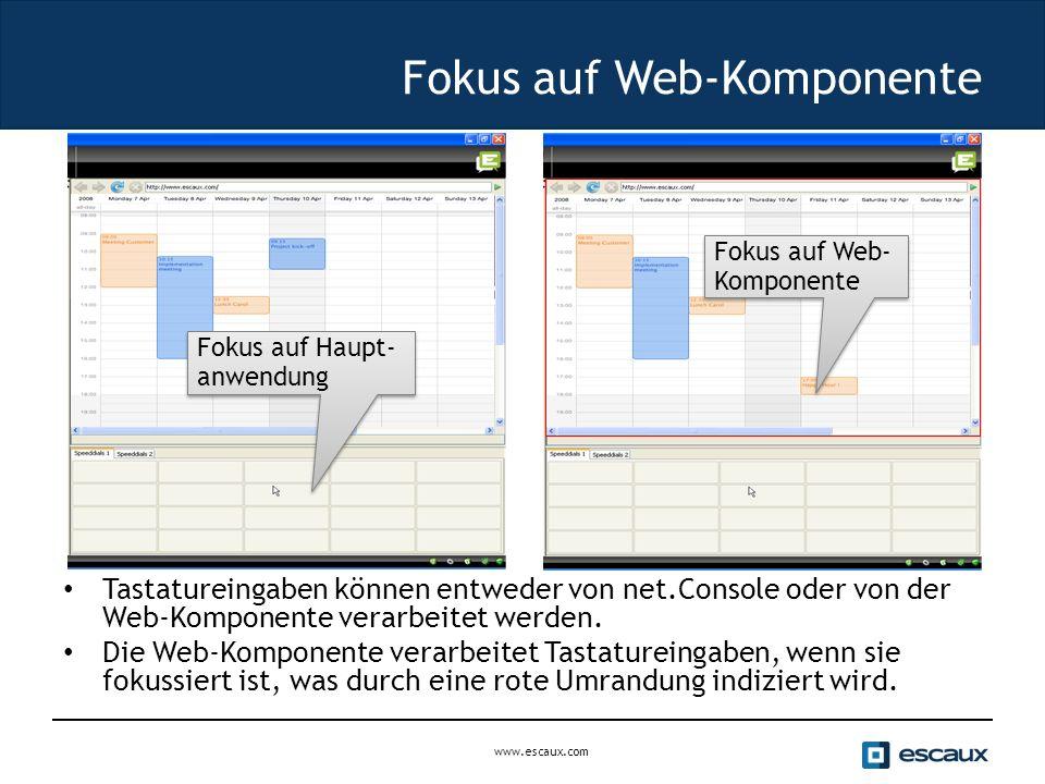 www.escaux.com Fokus auf Web-Komponente Tastatureingaben können entweder von net.Console oder von der Web-Komponente verarbeitet werden.